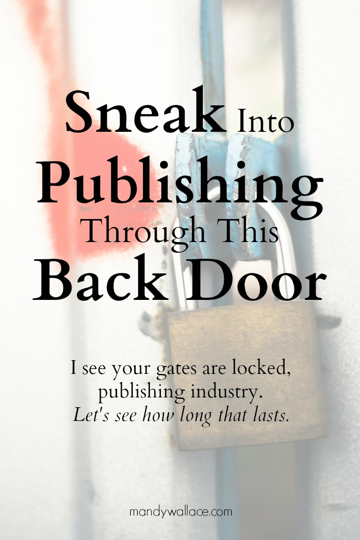 Sneak Into Publishing Through This Back Door