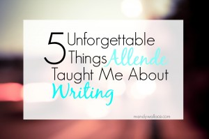 5 Unforgettable Things Allende Taught Me About Writing+Book Giveaway
