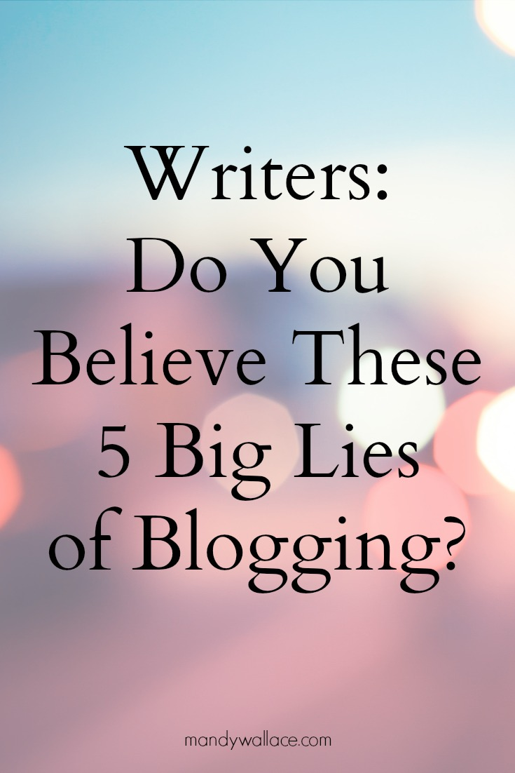 The 5 Big Lies of Blogging for Writers