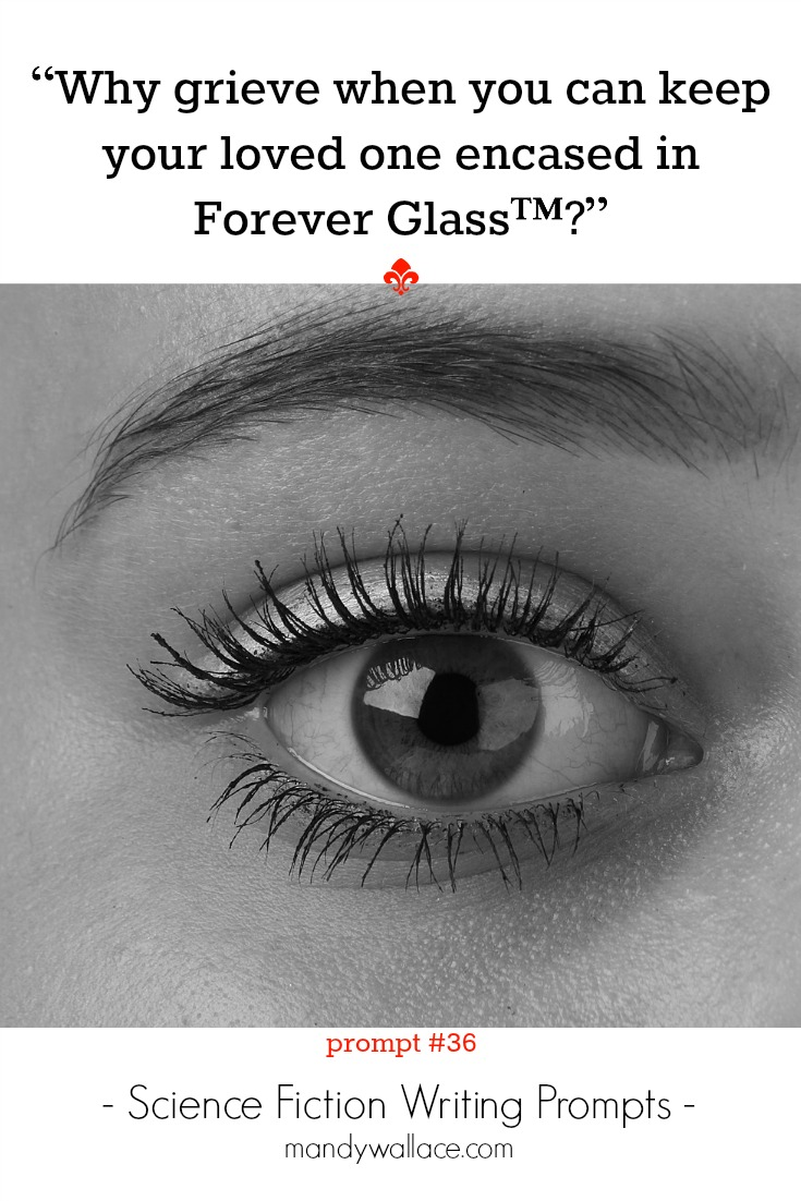 58 science fiction writing prompts mandy wallace why grieve when you can keep your loved one encased in forever glass