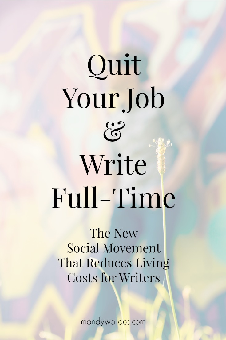 Quit Your Job and Write Full Time: This New Social Movement Reduces Living Costs for Writers