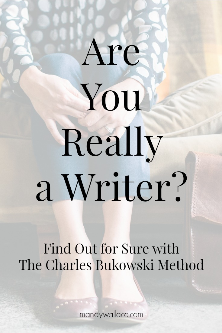 Are You Really a Writer? Find Out for Sure with The Charles Bukowski Method