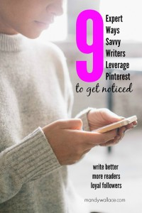 9 Expert Ways Savvy Writers Leverage Pinterest To Get Noticed