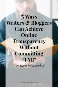 "5 Ways Writers & Bloggers Can Achieve Online Transparency Without Committing ""TMI"""