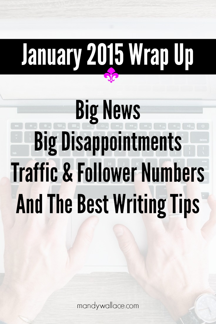 January 2015 Wrap Up: news, disappointments, traffic & follower numbers, and writing tips