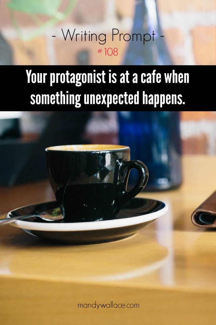 Writing Prompt #108: your protagonist is at a cafe when something unexpected happens