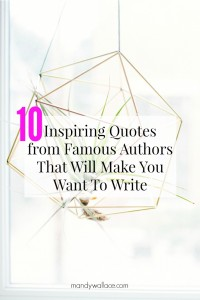 10 Inspiring Quotes from Famous Authors That Will Make You Want To Write