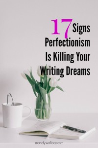 17 Signs Perfectionism Is Killing Your Writing Dreams