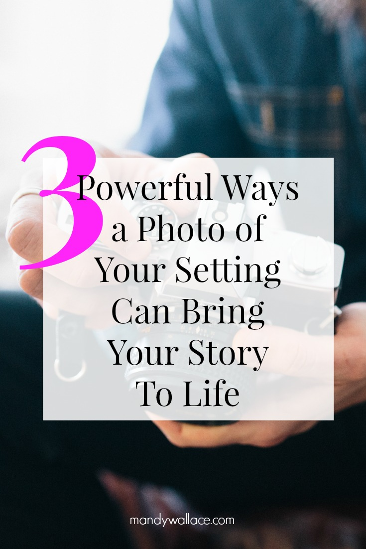3 Powerful Ways a Photo of Your Setting Can Bring Your Story Scenes To Life