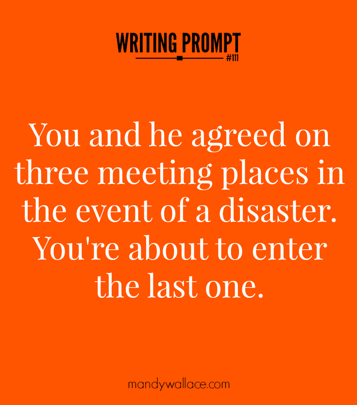 Writing Prompt #111: You and he agreed on three meeting places in the event of a disaster. You're about to enter the last one.
