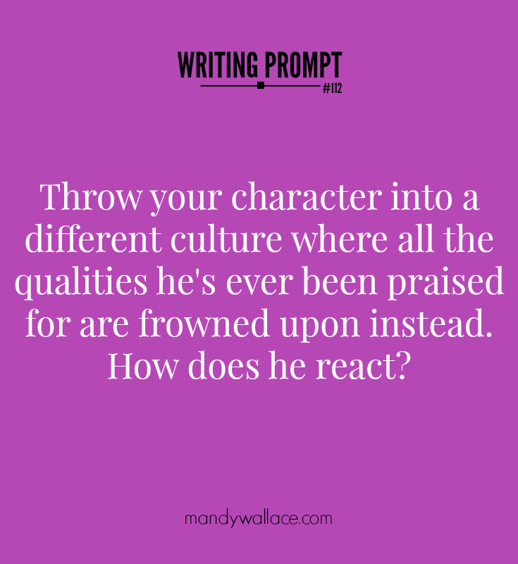 Writing prompt: Throw your character into a different culture where all the qualities he's ever been praised for are frowned upon instead. How does he react?