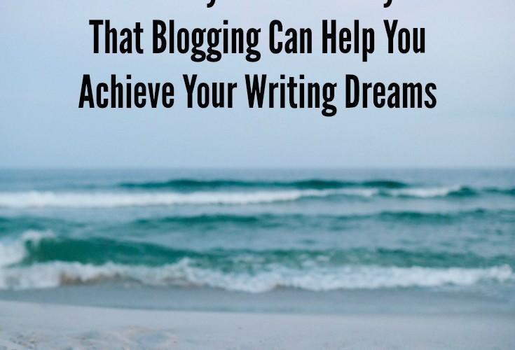 11 Powerful Ways Blogging Helps Writers Achieve Their Dreams