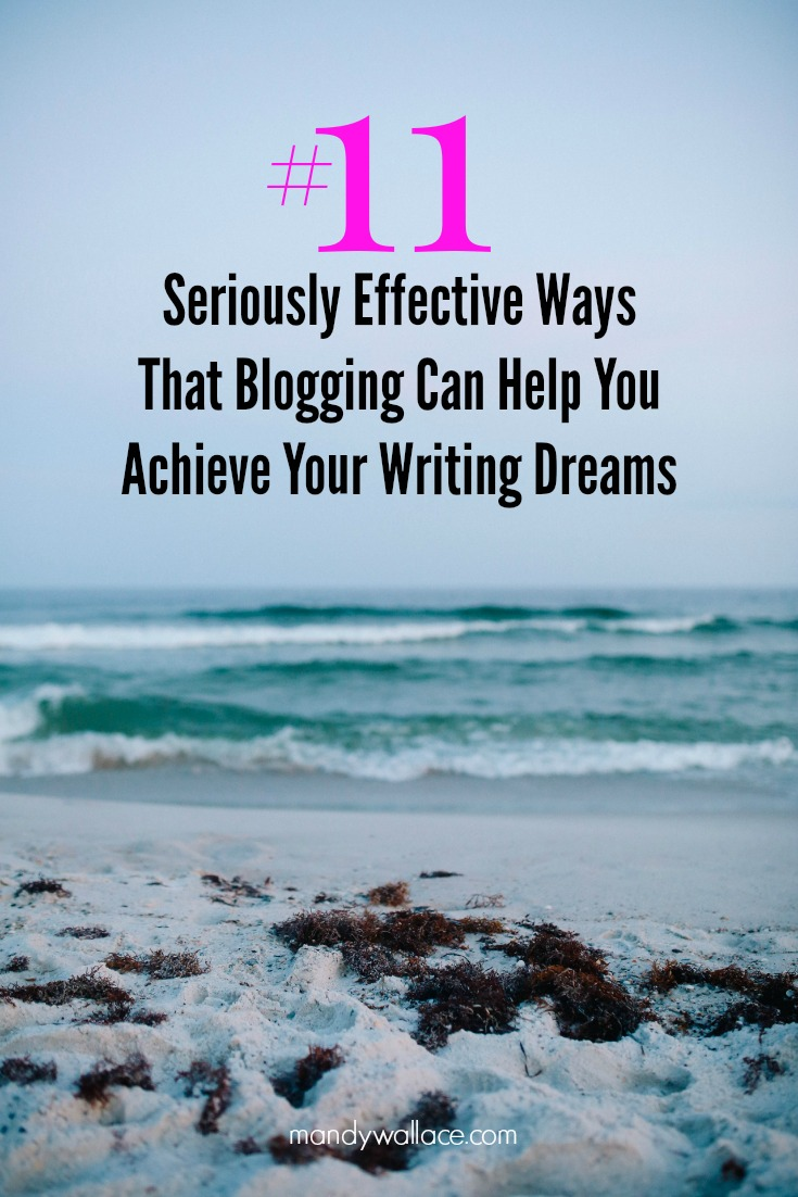 11 Seriously Effective Ways That Blogging Can Help You Achieve Your Writing Dreams