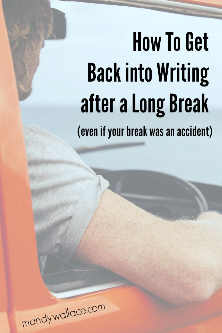 How to get back into writing after a long break (even if your break was an accident)